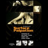 Atlas of Surface Palpation  Anatomy of the Neck, Trunk, Upper and Lower Limbs