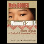 Male Bodies, Womens Souls : Personal Narratives of Thailands Transgendered Youth
