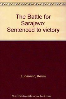 The Battle for Sarajevo: Kerim Lucarevic Doctor: 9789958933219: Books