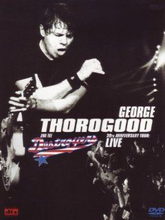 30th Anniversary Tour Live George Thorogood & The Destroyers DVD & Blu ray