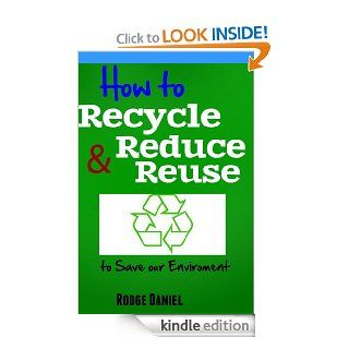How to Recycle Reduce & Reuse to Save our 'Environment eBook: Rodge Daniel: Kindle Store