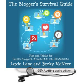 The Blogger's Survival Guide Tips and Tricks for Parent Bloggers, Wordsmiths, and Enthusiasts (Audible Audio Edition) Lexie Lane, Becky McNeer, Doug Hannah Books