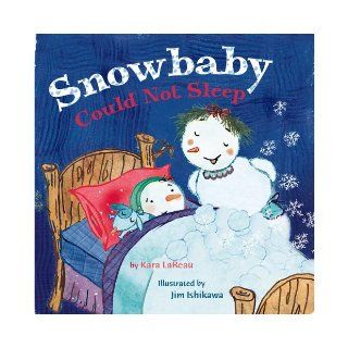 Snowbaby Could Not Sleep: Kara LaReau, Jim Ishikawa: 9780316607032: Books