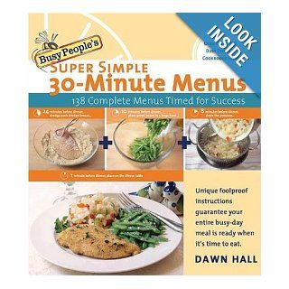 Busy People's Super Simple 30 Minute Menus: 137 Complete Meals Timed for Success: Dawn Hall: Books