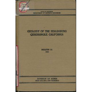 Geology of the Healdsburg quadrangle, California. Mineralogy of the California Glaucophane Schists by George Switzer (California. Dept. of Natural Resources. Division of Mines. Bulletin 161): William Kelso Gealey: Books