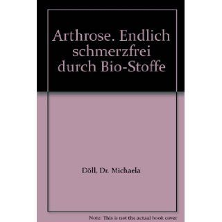 Arthrose. Endlich schmerzfrei durch Bio Stoffe: Dr. Michaela D�ll: Books