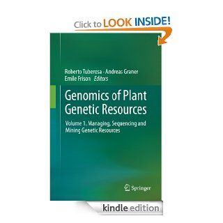 Genomics of Plant Genetic Resources: Volume 1. Managing, sequencing and mining genetic resources eBook: Roberto Tuberosa, Andreas Graner, Emile Frison: Kindle Store