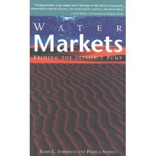 Water Markets Priming the Invisible Pump Terry L. Anderson 9781882577439 Books