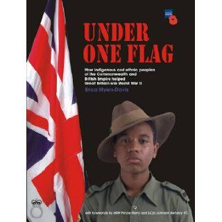 Under One Flag How Indigenous and Ethnic Peoples of the Commonwealth and British Empire Helped Great Britain Win World War II Erica Myers Davis, Prince Harry, L.Cpl. Johnson Beharry 9780956391902 Books