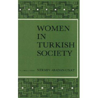 Women in Turkish Society (Social, Economic and Political Studies of the Middle East): N. Abadan Unat, D. Kandiyoti, M. B. Kiray: 9789004063464: Books
