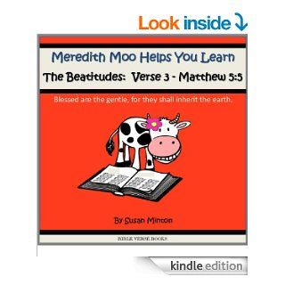"Meredith Moo Helps You Learn the Beatitudes Verse 3   Matthew 55 ""Blessed are the gentle, for they shall inherit the earth."" (Learn a Bible Verse) eBook Susan Minton Kindle Store"
