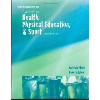 Careers in Health, Physical Education, and Sports 2nd (second) Edition by Floyd, Patricia A., Allen, Beverly published by Cengage Learning (2008): Books