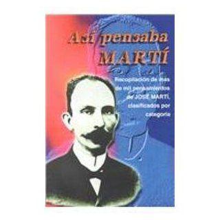 Asi Pensaba Marti (Spanish Edition): Delfin Leyva Avila: 9780941010511: Books