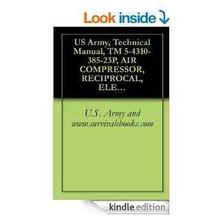 US Army, Technical Manual, TM 5 4310 385 23P, AIR COMPRESSOR, RECIPROCAL, ELECTRIC MOTOR DRIVEN, 5 CMF, 175 PSI, (NSN 4310 01 252 3957), military manauals, special forces eBook: U.S. Army and www.survivalebooks Kindle Store