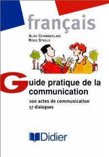 Guide Pratique De LA Communication (9782278041756) Alan Chamberlain, Ross Steele, Alan; Steele, Ross Chamberlain Books