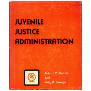 Juvenile Justice Administration, By Richard W. Kobetz And Betty B. Bosarge: Richard W. Kobetz and Betty B. Bosarge, R. Dean Smith: Books