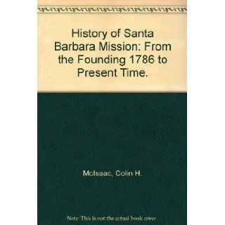 History of Santa Barbara Mission From the Founding 1786 to Present Time. Books