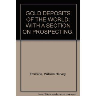 Gold deposits of the world,  With a section on prospecting,  William H Emmons Books
