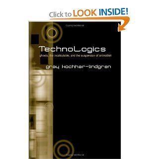 Technologics Ghosts, the Incalculable, and the Suspension of Animation (S U N Y Series in Postmodern Culture) (9780791463031) Gray Kochhar Lindgren Books