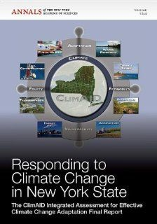 Annals of the New York Academy of Sciences, Responding to Climate Change in New York State The ClimAID Integrated Assessment for Effective Climate Change Adaptation Final Report (Volume 1244) Editorial Staff of Annals of the New York Academy of Sciences
