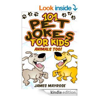 Jokes for Kids: 101 Pet Jokes for Kids. (Animals Too).   Kindle edition by James Mayrose. Children Kindle eBooks @ .