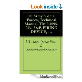 US Army Special Forces, Technical Manual, TM 9 1095 213 13&P, FIRING DEVICE, NON LETHAL TASER X26E, NSN 1095 01 543 2189, 2008 eBook US Army Special Forces & www.survivalebooks Kindle Store