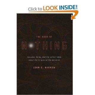 The Book of Nothing Vacuums, Voids, and the Latest Ideas About the Origins of the Universe John D. Barrow 9780375420993 Books
