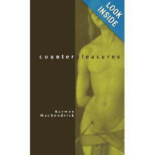Counterpleasures (S U N Y Series in Postmodern Culture) Karmen MacKendrick 9780791441480 Books