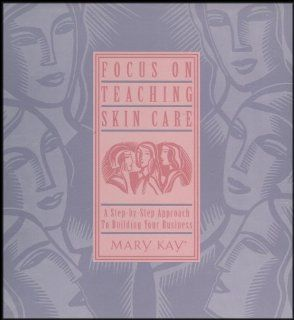Mary Kay's Focus on Teaching Skin Care Kit: A Step by Step Approach To Building Your Business [Includes 1 VHS Video, 1 Audio Cassettes, Workbook, Sample Class Presentation Booklet): Maria Aceto, Linda Chesnut Toupin, Bea Millslagle, Sandra Munguia, Jo