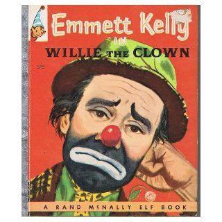 EMMETT KELLY IN WILLIE THE CLOWN Elf Book # 573 Helen Wing, William (illustrator) Timmins Books