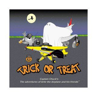Trick Or Treat (Captain Chuck's the adventures of Artie the Airplane and his friends.): Chuck Harman: 9781891736094: Books