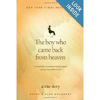 The Boy Who Came Back from Heaven A Remarkable Account of Miracles, Angels, and Life beyond This World Kevin Malarkey, Alex Malarkey 9781414336060 Books