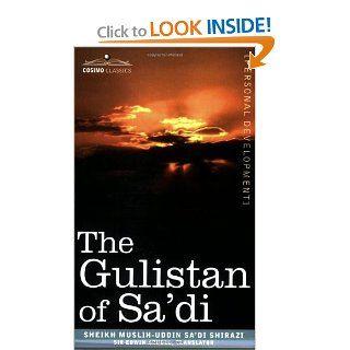 The Gulistan of Sa'di (9781602064409): Sheikh Muslih uddin Sa'di Shirazi, Sir Edwin Arnold: Books