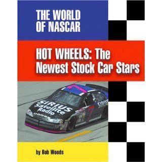 Hot Wheels The Newest Stock Car Stars (World of NASCAR) Bob Woods 9781591870067 Books
