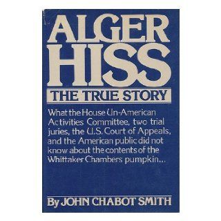 Alger Hiss, the true story: John Chabot Smith: 9780030137761: Books