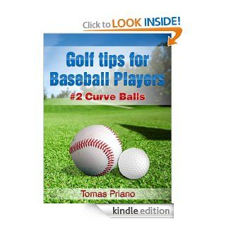 Golf Tips for Baseball Players   Book 2, Curve Balls eBook Tomas Priano, Catherine Felegi Kindle Store
