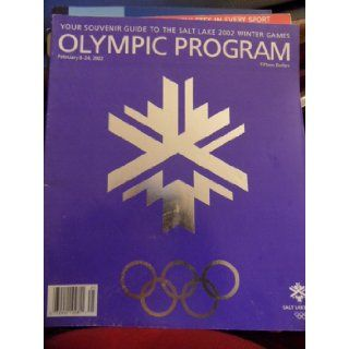 Your Souvenir Guide to the Salt Lake 2002 Winter Games OLYMPIC PROGRAM (Salt Lake City, Utah, February 8 24, 2002, OFFICIAL SOUVENIR PROGRAM OLYMPIC WINTER GAMES) Larry F. Keith, Brad Young Books