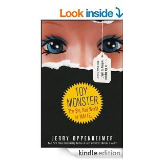 Toy Monster The Big, Bad World of Mattel eBook Jerry Oppenheimer Kindle Store