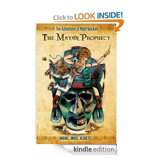 The Mayan Prophecy (The Adventures of Matt Hanckers)   Kindle edition by Miguel Angel Aldrete. Children Kindle eBooks @ .
