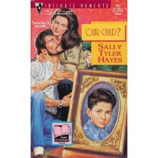 Our Child? (Silhouette Intimate Moments, No. 671) Sally Tyler Hayes 9780373076710 Books