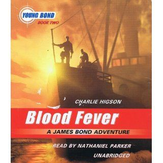 Blood Fever A James Bond Adventure The Young Bond Series, Book 2 Charlie Higson, Nathaniel Parker 9780739338933 Books