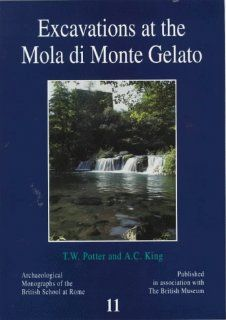 Excavations at the Mola di Monte Gelato: A Roman and Medieval Settlement in South Etruria (Bsr Archaeological Reports, 11) (9780904152319): Timothy W. Potter, A. C. King: Books