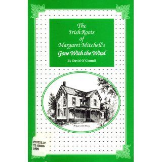The Irish Roots of Margaret Mitchell's Gone With the Wind David O'Connell 9780965309301 Books
