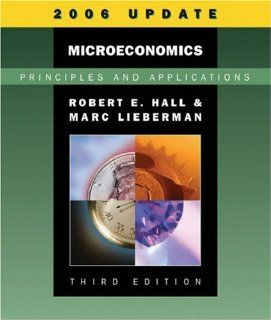 Microeconomics: Principles and Applications, 2006 Update (with InfoTrac�) (9780324374254): Robert E. Hall, Marc Lieberman: Books