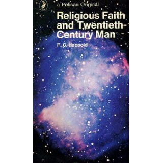 Religious faith and twentieth century man (Pelican books): F. C HAPPOLD: 9780824500467: Books