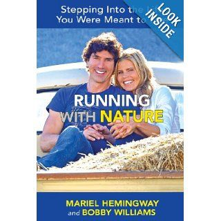 Running with Nature: Stepping Into the Life You Were Meant to Live: Mariel Hemingway, Bobby Williams: 9780988247611: Books