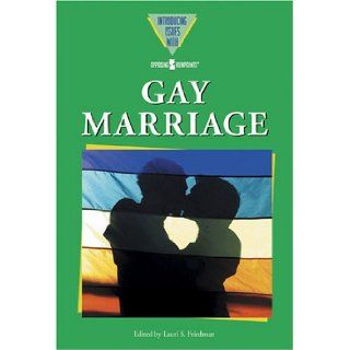 Gay Marriage (Introducing Issues With Opposing Viewpoints) (9780737732221): Lauri S. Friedman: Books