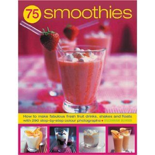75 Smoothies: Fabulously Fresh Smoothies, Shakes and Floats, with 290 Step by Step Photographs: Joanna Farrow, Suzannah Olivier: Books