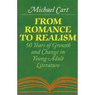 From Romance to Realism: 50 Years of Growth and Change in Young Adult Literature: Michael Cart: 9780064461610: Books