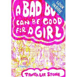 A Bad Boy Can Be Good for a Girl: Tanya Lee Stone: Books